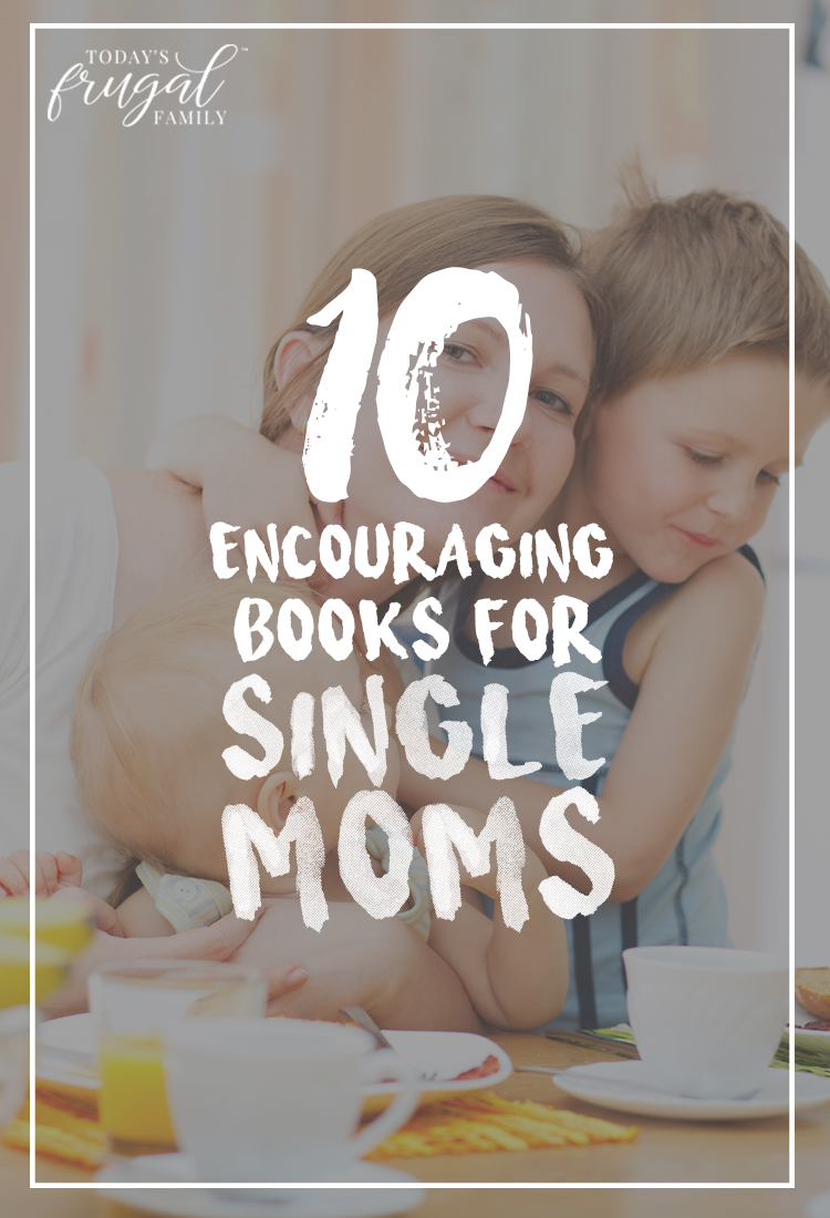 Are you a single mom looking for some encouragement today? Come see these 10 encouraging books for single moms hand-picked by a fellow single momma.