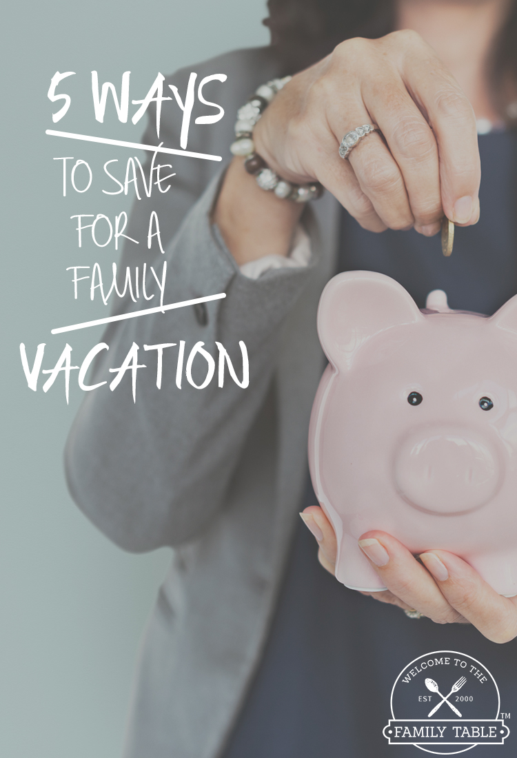 5 Ways to Save for a Family Vacation