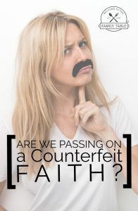 Are We Passing on a Counterfeit Faith?