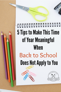 5 Tips to Make This Time of Year Meaningful When Back to School Does Not Apply to You