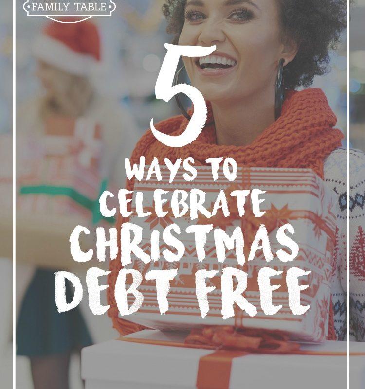 5 Ways to Celebrate Christmas Debt-Free