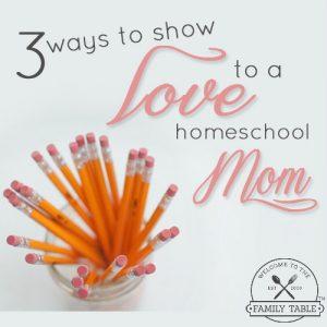 3 Ways to Show Love to a Homeschool Mom