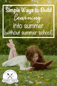 Are you looking for ways to build learning into the summer without sending your kids to summer school?