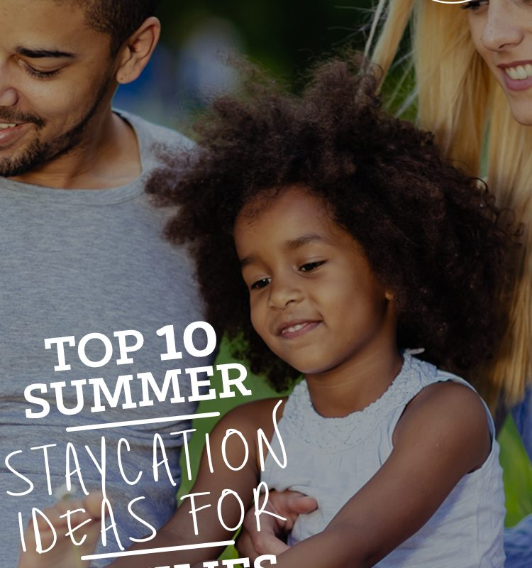 Looking for a great staycation for your family this summer? If so here are 10 fabulous ideas!