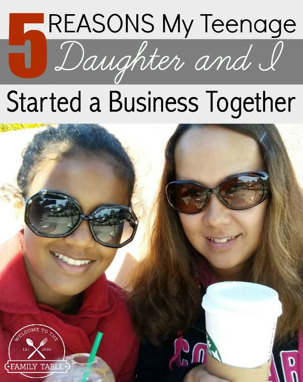 5 Reasons my Teenage Daughter and I Started a Business Together