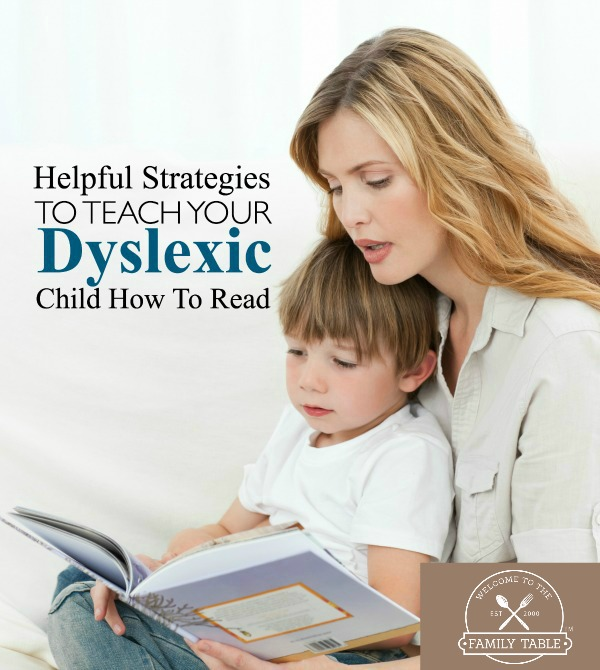 Helpful Strategies to Teach Your Dyslexic Child How to Read