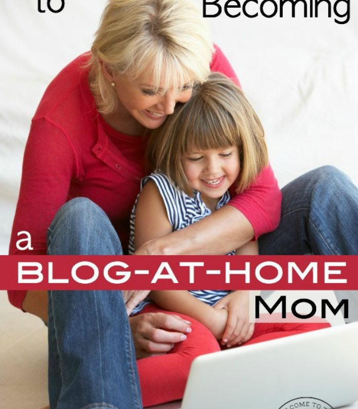 Ultimate Guide to Becoming a Blog-at-Home Mom