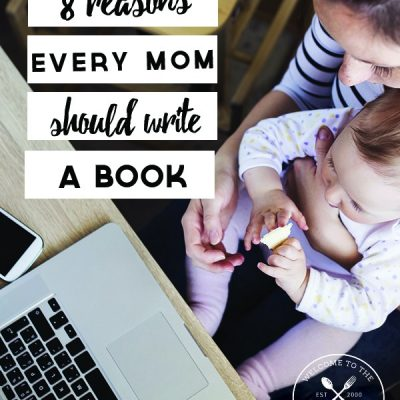 MOMS: Do you have a book in your heart that you've been meaning to write? Not sure if you should? Here are 8 reasons why every mom should write a book.