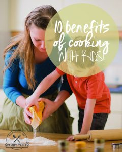 Cooking with our kids has so many benefits...come read about 10 of them. :: welcometothefamilytable.com