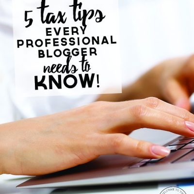 5 Tax Tips Every Professional Blogger Needs to Know