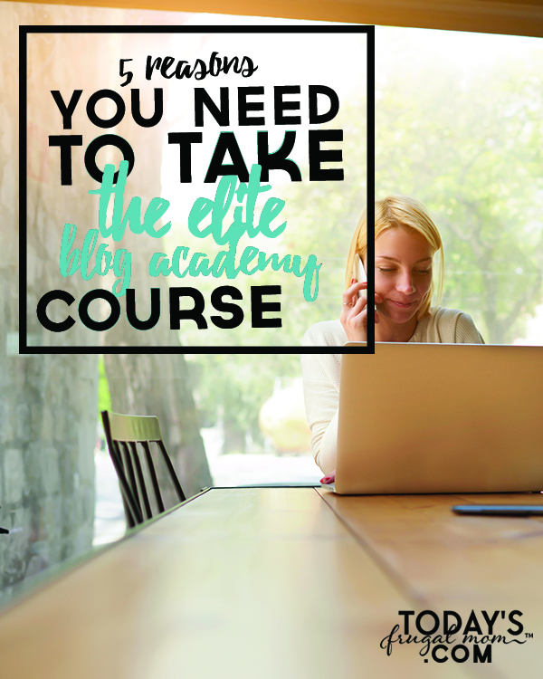 Come see these 5 reasons you NEED to take the Elite Blog Academy Course! :: todaysfrugalmom.com