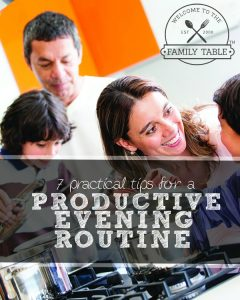 Could you use some help making your evenings more productive? Here are 7 practical tips for any family!