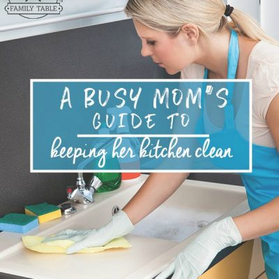 A Busy Mom's Guide to Keeping Her Kitchen Clean