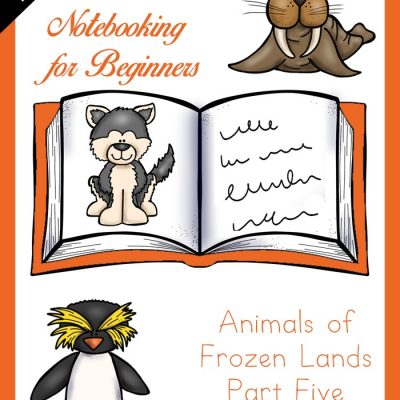 Come grab your free Animals of Frozen Lands Part 5 from our Notebooking for Beginners series!