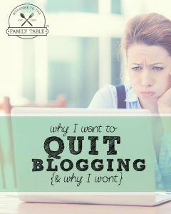 Have you ever wanted to quit blogging? You are not alone. Here are the reasons why I want to quit blogging along with the reason why I won't.