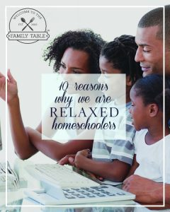 10 Reasons We Are Relaxed Homeschoolers