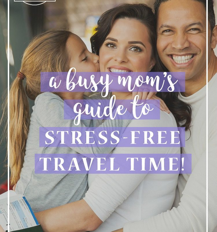 A Busy Mom's Guide to Stress-Free Family Travel