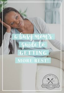 Are you a mom who is in desperate need of more rest? Come try these tips in A Busy Mom's Guide to Getting More Rest!