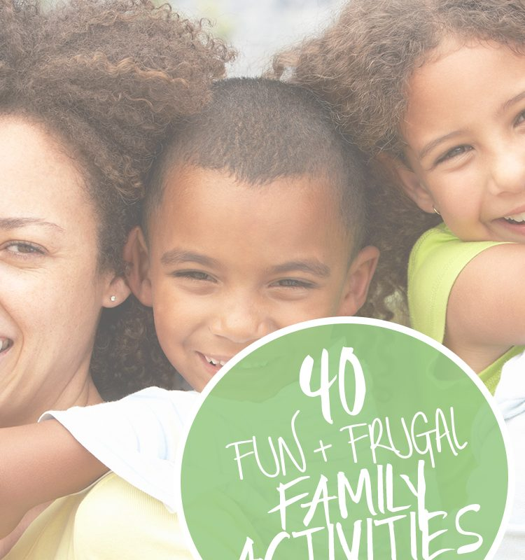 40 Fun + Frugal Family Activities