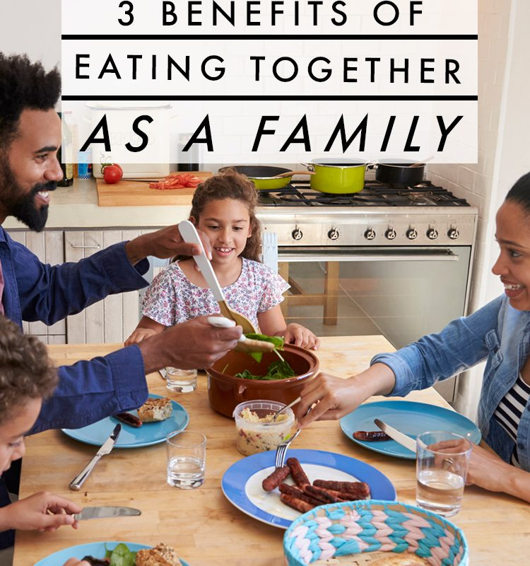 3 Benefits of Eating Together as a Family