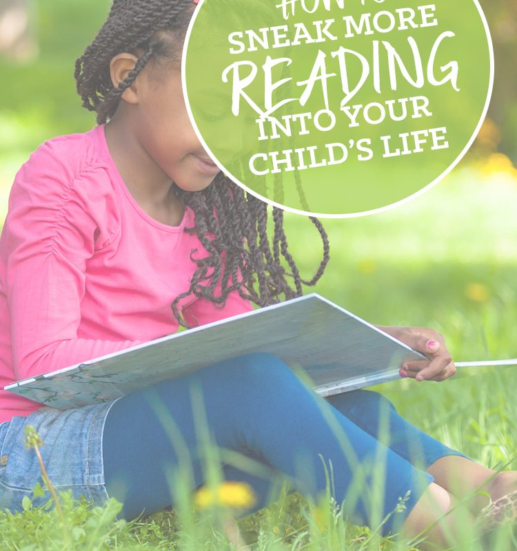 How to Sneak More Reading Into Your Child's Life