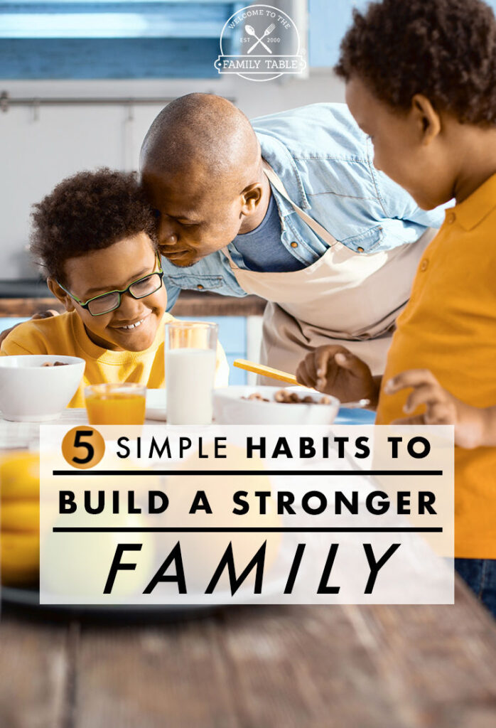 Looking for some easy ways to build a stronger family? Come see these 5 simple habits that will make ALL the difference!