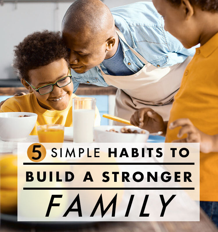 Looking for some easy ways to strengthen your family bond? Come see these 5 simple habits that will make ALL the difference!