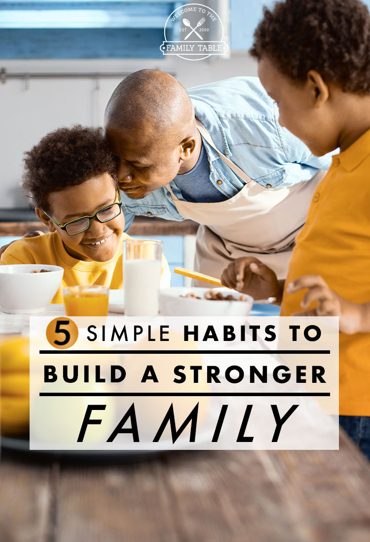 Build a Stronger Family Through These Simple Habits